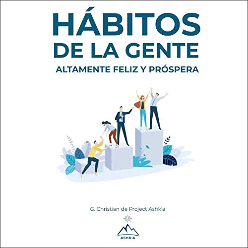 Hábitos de la gente altamente feliz y próspera [Habits of Highly Happy and Prosperous People] audiobook cover art