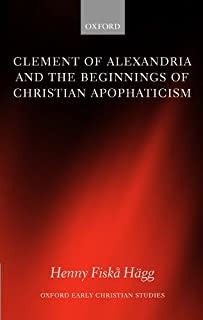 Clement of Alexandria and the Beginnings of Christian Apophaticism (Oxford Early Christian Studies)