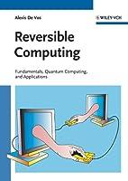 Reversible Computing: Fundamentals, Quantum Computing, and Applications