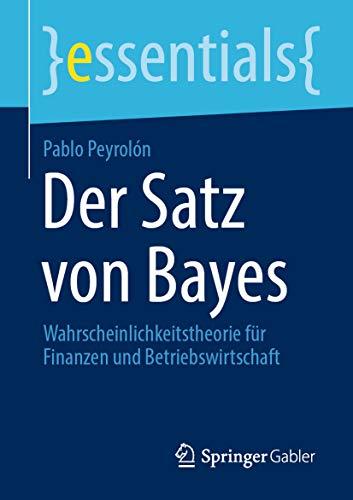 Der Satz von Bayes: Wahrscheinlichkeitstheorie für Finanzen und Betriebswirtschaft (essentials)