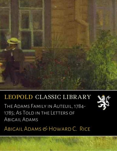 The Adams Family in Auteuil, 1784-1785; As Told in the Letters of Abigail Adams