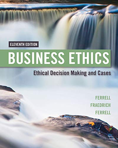 Compare Textbook Prices for Business Ethics: Ethical Decision Making & Cases 11 Edition ISBN 9781305500846 by Ferrell, O. C.,Fraedrich, John,Ferrell