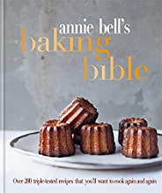 Annie Bell's Baking Bible: Over 200 Triple-Tested Recipes That You'll Want to Cook Again and Again