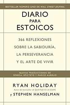 Diario para estoicos: 366 reflexiones sobre la sabiduría, la perseverancia y el arte de vivir de [Ryan Holiday, Stephen Hanselman]