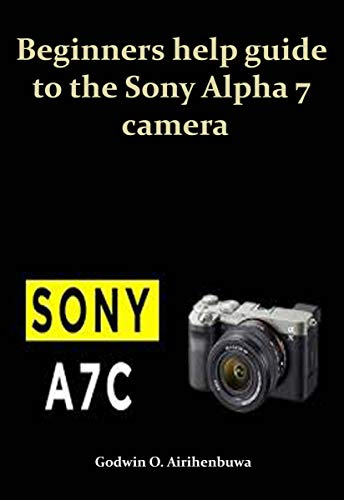 Beginners help guide to the Sony Alpha 7 camera (English Edition)