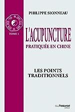 L'acupuncuture, Tome 1 - Les Points Traditionnels de Philippe Sionneau