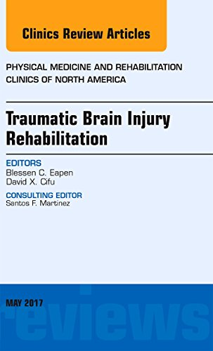 Traumatic Brain Injury Rehabilitation, An Issue of Physical Medicine and Rehabilitation Clinics of North America (The Clinics: Orthopedics)
