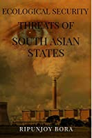 Ecological Security Threats of South Asian States