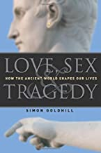 Love, Sex & Tragedy: How the Ancient World Shapes Our Lives