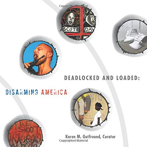 Compare Textbook Prices for Deadlocked and Loaded: Disarming America  ISBN 9798704494096 by Gutfreund, Karen M.
