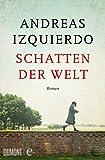 Schatten der Welt: Roman von Izquierdo, Andreas