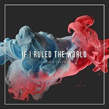 If I Ruled the World