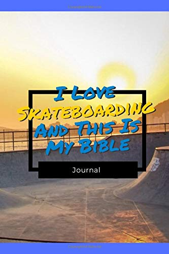 I Love Skateboarding And This Is My Bible: Funny Gift For Skateboarding Lovers - Lined Notebook: Thick Journal With Quote (120 Pages - Size 6 x 9 Inches) (Notebooks, Band 234)