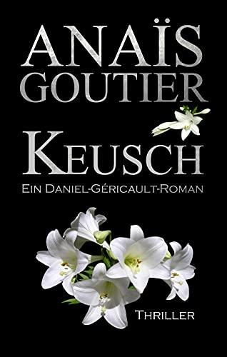 Keusch. Ein Daniel-Géricault-Roman: Sinnlicher Romantic Thriller