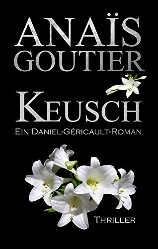 Keusch. Ein Daniel-Géricault-Roman: Sinnlicher Romantic Thriller von [Anaïs  Goutier]