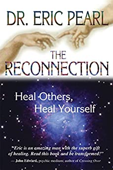 [Eric Pearl]のThe Reconnection: Heal Others, Heal Yourself (English Edition)