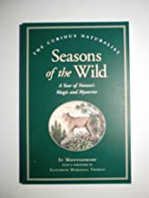 Seasons of the Wild: A Year of Nature's Magic and Mysteries (The Curious Naturalist Series)