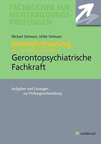 Intensivtraining Gerontopsychiatrische Fachkraft: Aufgaben- und Lösungssätze zur Prüfungsvorbereitung