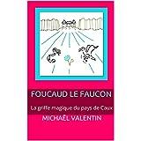 Foucaud le Faucon: La griffe magique du pays de Caux (French Edition)