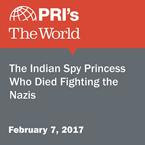 The Indian Spy Princess Who Died Fighting the Nazis cover art