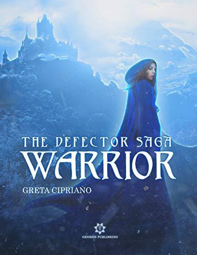 Warrior - The Defector Saga di [Greta Cipriano]