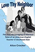 Love Thy Neighbor: The True, Encouraging & Hilarious Tales of an American English Teacher in Southeast Asia