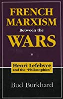 French Marxism Between the Wars: Henri Lefebvre and the Philosophies