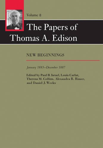 The Papers of Thomas A. Edison: New Beginnings, January 1885–December 1887 (Volume 8) by Thomas A. Edison