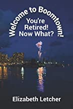 Welcome to Boomtown!: You're Retired! Now what?