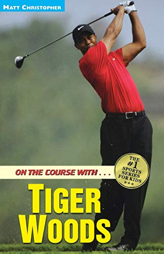 On the Course with. . .Tiger Woods (Athlete Biographies)