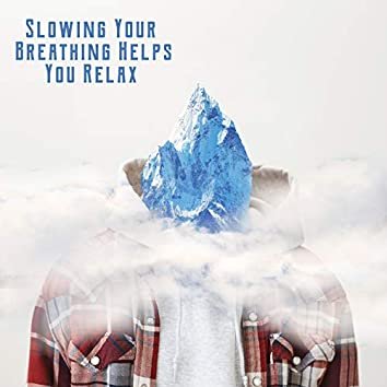 Slowing Your Breathing Helps You Relax - Improve Your Meditation Practice with Slow and Deep Breathing Exercises