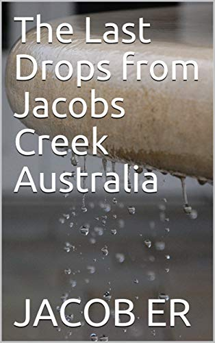 The Last Drops from Jacobs Creek Australia (English Edition)