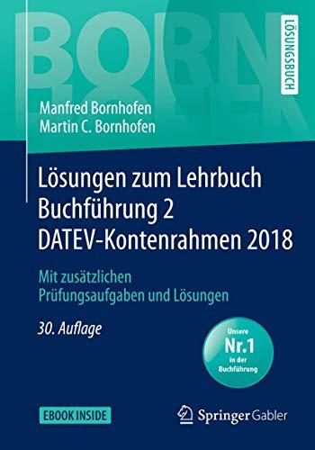 Lösungen zum Lehrbuch Buchführung 2 DATEV-Kontenrahmen 2018: Mit zusätzlichen Prüfungsaufgaben und Lösungen (Bornhofen Buchführung 2 LÖ)