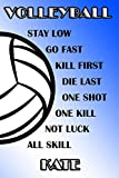 Volleyball Stay Low Go Fast Kill First Die Last One Shot One Kill Not Luck All Skill Kate: College Ruled | Composition Book | Blue and White School Colors