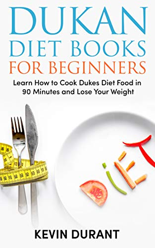 DUKAN DIET FOR BEGINNERS: Learn How to Cook Dukes Diet Food in 90 Minutes and Lose Your Weight! (dukan diet books, dukan diet recipes, dukan diet kindle, ... dukan diet made easy) (English Edition)
