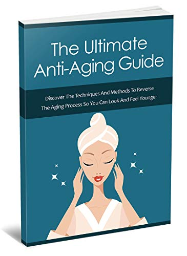 The Ultimate Anti-Aging Guide: Discover the methods to reverse the aging process so you can look & feel younger (English Edition)