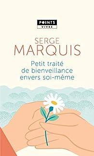 Petit traité de bienveillance envers soi-même par Serge Marquis