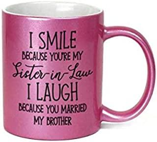 I Smiled Because You're My Sister - In Law 11 oz Metallic Pink Novelty Coffee Mug, Funny Gifts