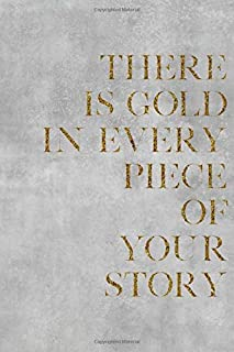 THERE IS GOLD IN EVERY PIECE OF YOUR STORY: College Ruled Journal, 6X9 Lined Notebook, 200 Pages – Cute and Encouraging on Grey