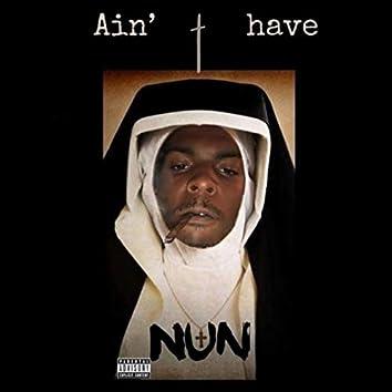 Aint Have Nun