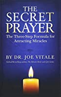 The Secret Prayer: The Three-Step Formula for Attracting Miracles by Dr. Joe Vitale(2015-05-18)