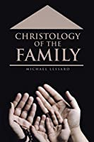 Christology of the Family (Straight from a Pastor's Heart Series - Volume I)