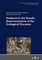 Madness in the Woods: Representations of the Ecological Uncanny (Studies in Literature, Culture, and the Environment)