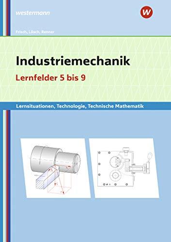 Metalltechnik, Industriemechanik, Zerspanungsmechanik: Industriemechanik Lernsituationen, Technologie, Technische Mathematik: Lernfelder 5-9: ... Zerspanungsmechanik: Lernsituationen)
