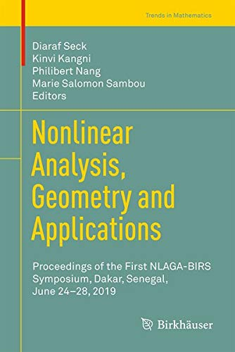 Nonlinear Analysis, Geometry and Applications: Proceedings of the First NLAGA-BIRS Symposium, Dakar, Senegal, June 24–28, 2019 (Trends in Mathematics)
