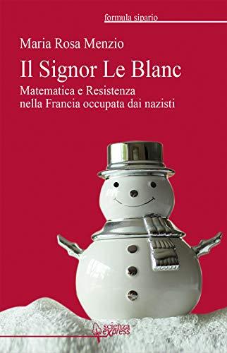 Il Signor Le Blanc. Matematica e Resistenza nella Francia occupata dai nazisti