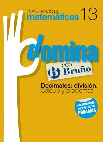 Cuadernos Domina Matemáticas 13 Decimales: división. Cálculo y problemas (Castellano - Material Complementario - Cuadernos De Matemáticas) - 9788421669341