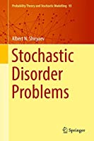 Stochastic Disorder Problems (Probability Theory and Stochastic Modelling (93))