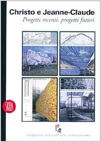 Christo e Jeanne Claude. Progetti recenti. Ediz. illustrata