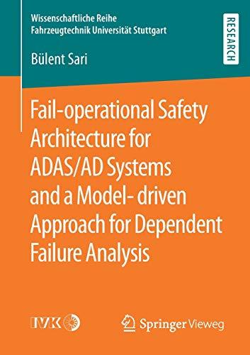 Fail-operational Safety Architecture for ADAS/AD Systems and a Model-driven Approach for Dependent Failure Analysis (Wissenschaftliche Reihe Fahrzeugtechnik Universität Stuttgart)